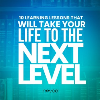 10 Learning Lessons that Will Take Your Life to the Next Level
