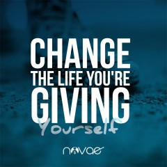 Change the Life You're Giving Yourself