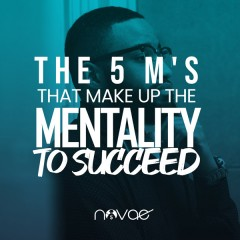 The 5 M's That Make Up the Mentality to Succeed