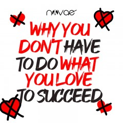 Why You Don't Have to Do What You Love to Succeed
